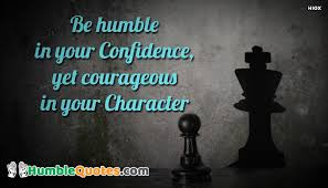 Humble Quotes Gorgeous Be Humble In Your Confidence Yet Courageous In Your Character