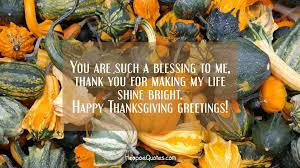 Thanksgiving Quotes For Friends Awesome You Are Such A Blessing To Me Thank You For Making My Life Shine