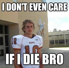 i DON'T even care if i die bro - Alex meme - quickmeme via Relatably.com