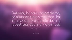 """Quotes About Getting Through Tough Times Gorgeous Charles R Swindoll Quote """"Times May Be Hard And People May Be"""