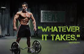 Whatever It Takes Body Beast WhateverItTakes Sagi BodyBeast Gorgeous Sagi Kalev Quotes