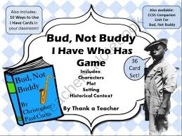 best teaching bud not buddy by christopher paul curtis images bud not buddy i have who has game from thankateacher on teachersnotebook com 14 pages this fast paced game will review the character plot