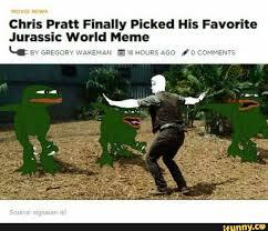Good time :') freaking loved the movie, and i love the original jurassic park as well. Chris Pratt Finally P Cked H Favorite Jurassic World Meme Ifunny
