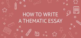 Thematic Essay Examples How To Write A Thematic Essay Topics Example Outline