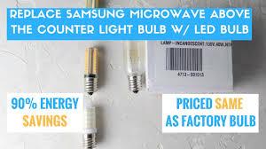 Samsung Me18h704sfg Light Bulb Replace Samsung Microwave Light Bulb W An Affordable Led Bulb And Save Big Bucks