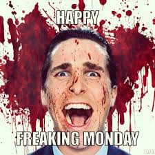 How I feel every monday ! Hahah gotta love American psycho | Memes ... via Relatably.com