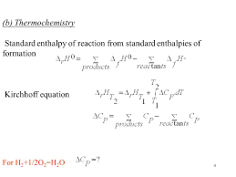 4 4 b thermochemistry standard enthalpy of reaction from standard enthalpies of formation kirchhoff equation for h 2 1 2o 2 h 2 o