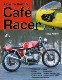 how to build a cafe racer doug mitchel 9781935828730