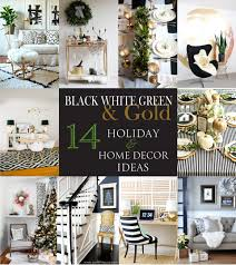 White And Gold Decor 14 Holiday Home Decor Ideas Using Black White Green And Gold