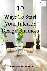 Be Your Own Interior Designer 10 Ways To Start Your Own Interior Design Business