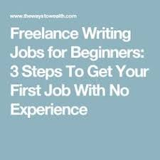 lance writing jobs for beginners steps to get your first   lance writing jobs for beginners 3 steps to get your first job no experience lance writing jobs