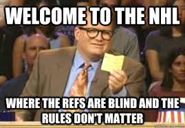 WELCOME TO the nhl Where the refs are blind and the rules don't ... via Relatably.com