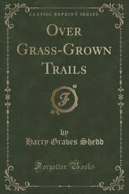 Over Grass-Grown Trails by Harry Graves Shedd