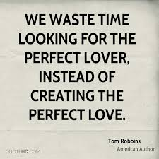 Perfect Love Quotes Cool Tom Robbins Time Quotes QuoteHD