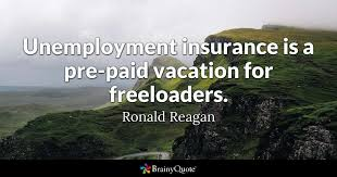 unemployment insurance is a pre paid vacation for freeloaders ronald reagan