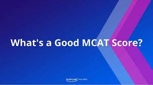 Whats A Good Mcat Score Kaplan Test Prep