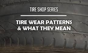 Tire Wear Pattern Chart Tire Shop Series Tire Wear Patterns And What They Mean