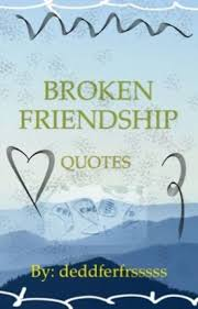 Quotes About Friendship Broken