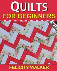 Quilts for Beginners: Learn How to Quilt with Easy-to-Learn ... & Quilts for Beginners: Learn How to Quilt with Easy-to-Learn Quilting  Techniques, plus Quilting Supplies and Quilt Patterns: Felicity Walker:  9781494764760: ... Adamdwight.com