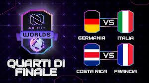 GERMANIA vs ITALIA | FRANCIA vs COSTA RICA | QUARTI DI FINALE NoTilt World  Cup (Italiano) - YouTube