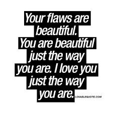 You Are Beautiful The Way You Are Quotes Best of Your Flaws Are Beautiful You Are Beautiful Just The Way You Are