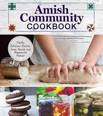 amish community cookbook simply delicious recipes from amish and mennonite homes hardcover