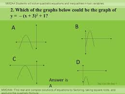 m2 unit 1b day 7 mm2a4 students will solve quadratic equations and inequalities in two