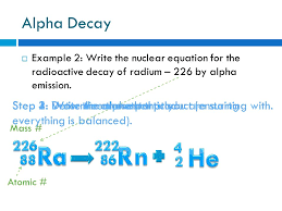 alpha decay example 2 write the nuclear equation for the radioactive decay of radium