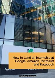 Microsoft Internship Apply How To Land An Internship At Google Amazon Microsoft And