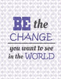 Be The Change You Want To See In The World Inspirational Motivational Quote Help The World Inspire Others Cuttable Design File Svg Png Eps
