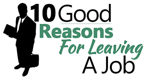 Good Reasons For Leaving A Job On An Application 10 Good Reasons For Leaving A Job