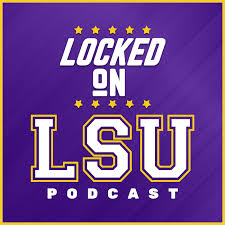 Locked On Lsu Daily Podcast On Lsu Tigers Football