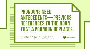 Pronoun Antecedent Agreement Grammar Basics What Is Pronoun Antecedent Agreement Grammarly Blog