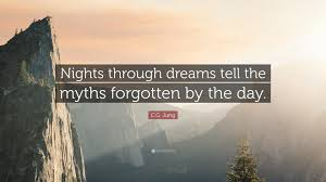 "Jung Dream Quotes Best of CG Jung Quote ""Nights Through Dreams Tell The Myths Forgotten By"