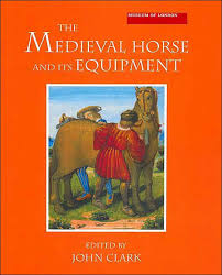 the meval horse and its equipment c 1150 1450 by john clark paperback barnes le