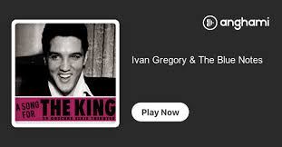 Ivan Gregory & The Blue Notes | Play on Anghami