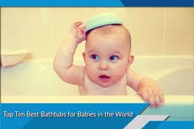 top ten best bathtubs for babies in the world