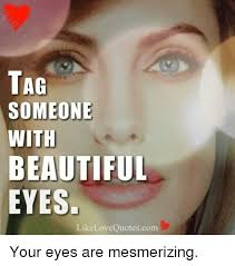 Beautiful Eyes Quotes Love Best of TAG SOMEONE WITH BEAUTIFUL EYES Like LoveQuotescom Your Eyes Are
