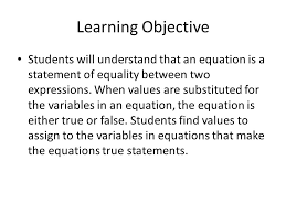 learning objective students will understand that an equation is a statement of equality between two expressions