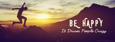 be happy it drives people crazy fb cover photos