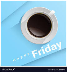 2 coffee, better than any counterparts. Happy Friday With Top View Of A Cup Of Coffee Vector Image Coffeefriday Coffee Meme Quote