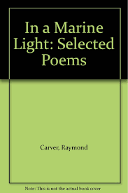 In A Marine Light Selected Poems In A Marine Light Selected Poems Amazon Co Uk Raymond