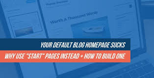Your Default Blog Homepage Sucks: Why You Should Be Using