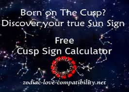 Born On The Cusp Free Sun Sign And Cusp Sign Calculator