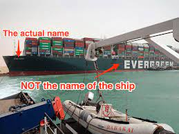 The name of the ship blocking the Suez Canal is the 'Ever Given,' not the  'Evergreen'