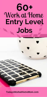 60 Work from Home Entry Level Jobs Todays Work at Home Mom