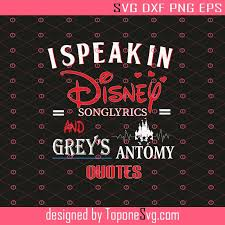 We've found 11 lyrics, 0 artists, and 0 albums matching svg. I Speak In Disney Song Lyrics And Grey S Anatomy Quotes Svg Greys Anatomy Svg Disney Svg Eps Dxf Png Cricut Silhouette Toponesvg