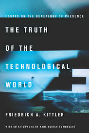 the truth of the technological world essays on the genealogy of  the truth of the technological world essays on the genealogy of presence friedrich a kittler an afterword by hans ulrich gumbrecht translated by