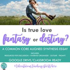 is true love fantasy or destiny an inquiry based synthesis essay