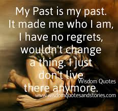 Past Quotes Beauteous My Past Is My Past I Just Don't Live There Anymore Wisdom Quotes
